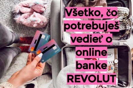 Všetko, čo potrebuješ vedieť o online banke Revolut